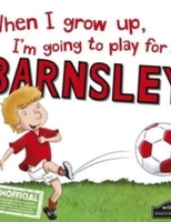 When I Grow Up I'm Going to Play for Barnsley
