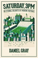 Saturday, 3pm : 50 Eternal Delights of Modern Football