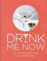 Drink Me Now: Cocktails